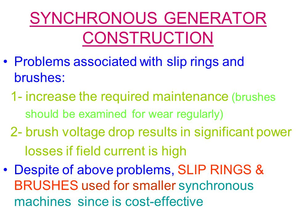 SYNCHRONOUS GENERATOR CONSTRUCTION Problems associated with slip rings and brushes: 1- increase the required maintenance (brushes should be examined f