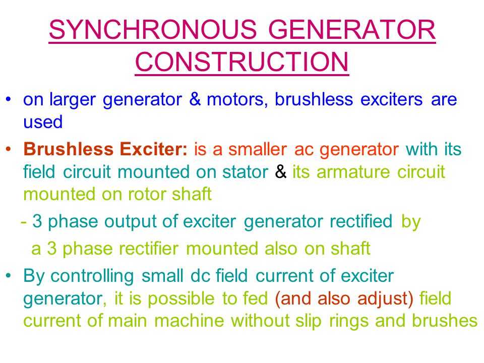 SYNCHRONOUS GENERATOR CONSTRUCTION on larger generator & motors, brushless exciters are used Brushless Exciter: is a smaller ac generator with its fie