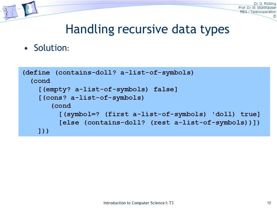 Dr. G. Rößling Prof. Dr. M. Mühlhäuser RBG / Telekooperation © Introduction to Computer Science I: T3 Handling recursive data types Solution : 19 (def