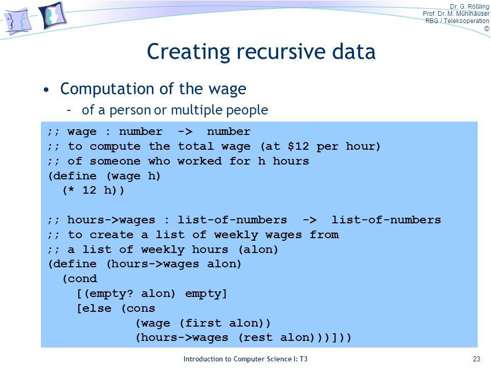 Dr. G. Rößling Prof. Dr. M. Mühlhäuser RBG / Telekooperation © Introduction to Computer Science I: T3 Creating recursive data Computation of the wage