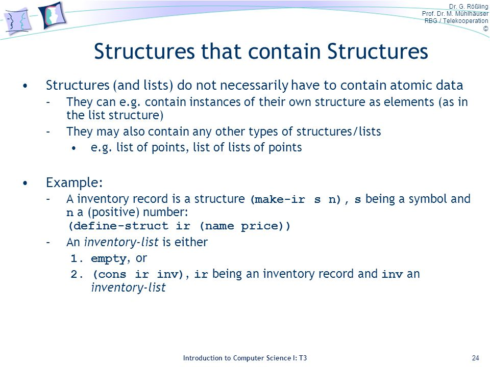 Dr. G. Rößling Prof. Dr. M. Mühlhäuser RBG / Telekooperation © Introduction to Computer Science I: T3 Structures that contain Structures Structures (a
