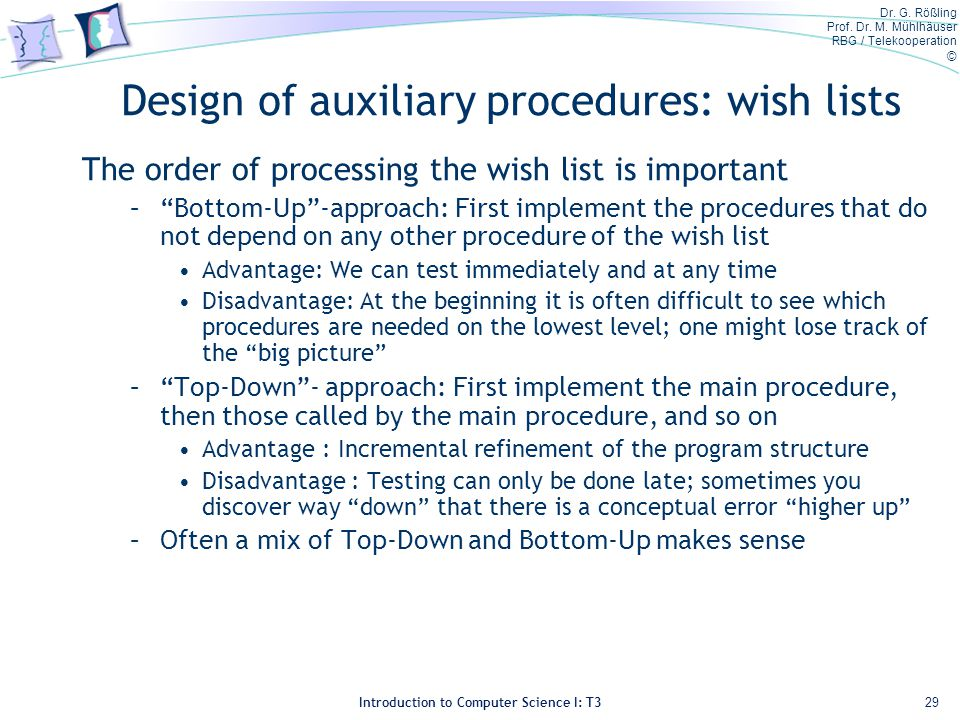 Dr. G. Rößling Prof. Dr. M. Mühlhäuser RBG / Telekooperation © Introduction to Computer Science I: T3 Design of auxiliary procedures: wish lists The o