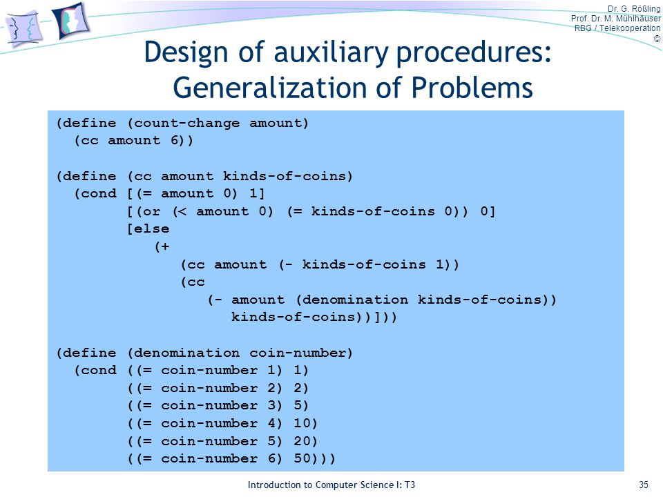 Dr. G. Rößling Prof. Dr. M. Mühlhäuser RBG / Telekooperation © Introduction to Computer Science I: T3 Design of auxiliary procedures: Generalization o