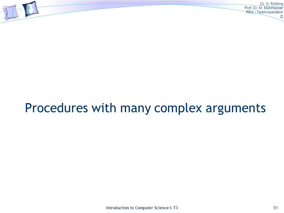 Dr. G. Rößling Prof. Dr. M. Mühlhäuser RBG / Telekooperation © Introduction to Computer Science I: T3 Procedures with many complex arguments 61