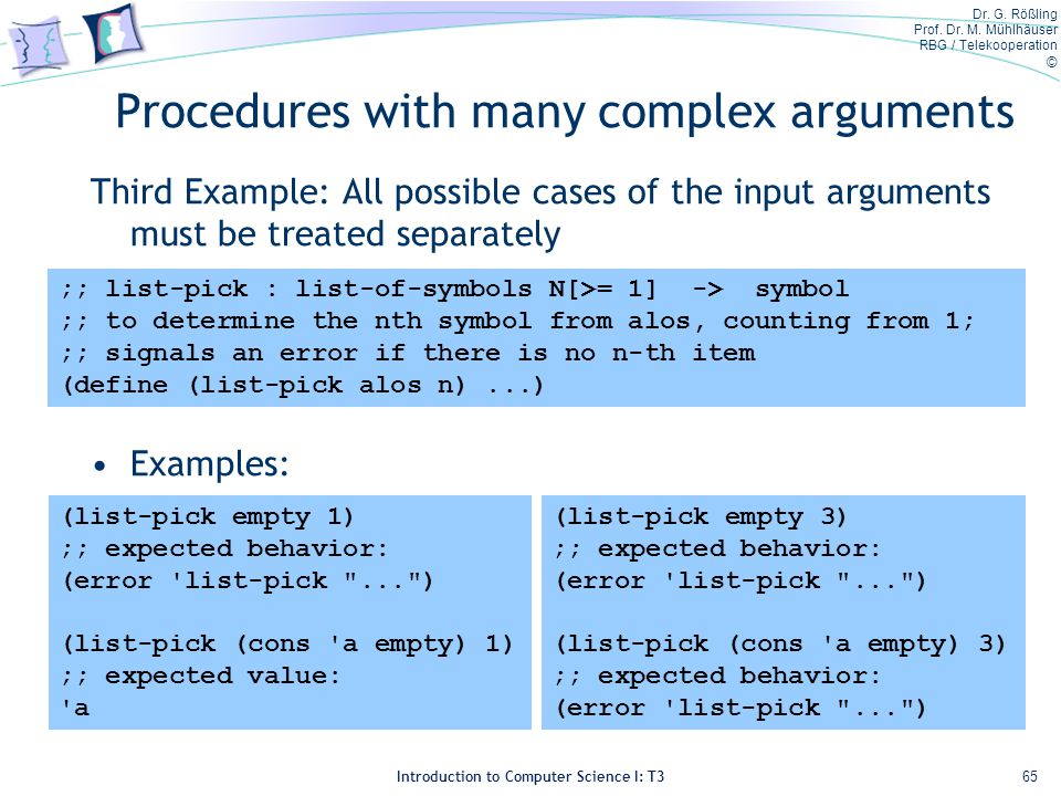 Dr. G. Rößling Prof. Dr. M. Mühlhäuser RBG / Telekooperation © Introduction to Computer Science I: T3 Procedures with many complex arguments Third Exa