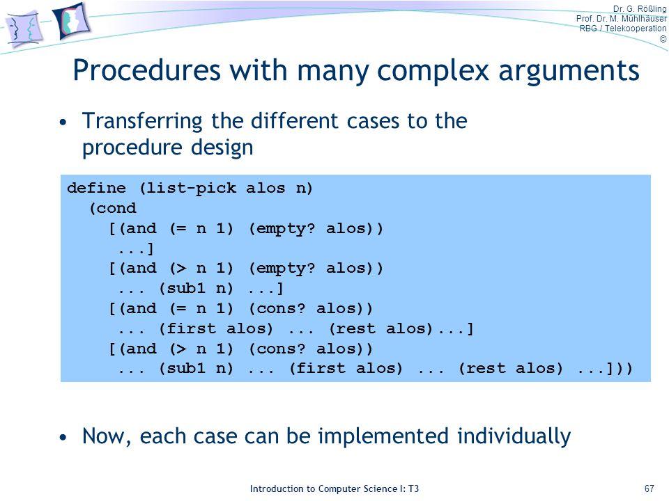 Dr. G. Rößling Prof. Dr. M. Mühlhäuser RBG / Telekooperation © Introduction to Computer Science I: T3 Procedures with many complex arguments Transferr