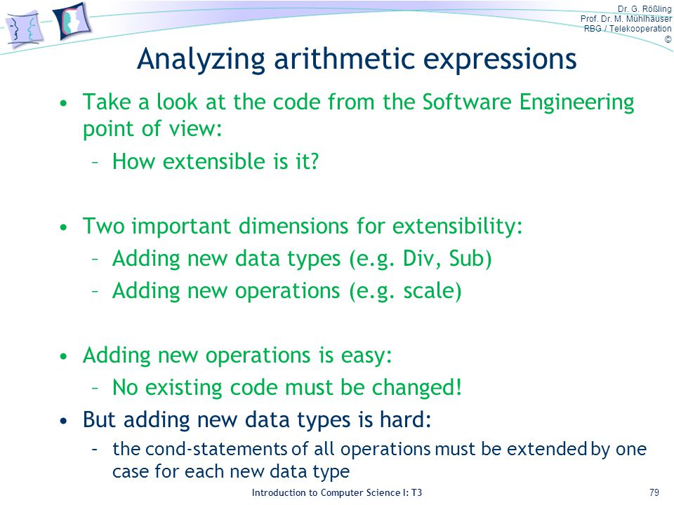Dr. G. Rößling Prof. Dr. M. Mühlhäuser RBG / Telekooperation © Introduction to Computer Science I: T3 Analyzing arithmetic expressions Take a look at