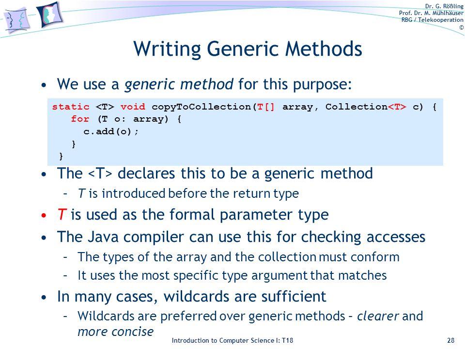 Dr. G. Rößling Prof. Dr. M. Mühlhäuser RBG / Telekooperation © Introduction to Computer Science I: T18 Writing Generic Methods We use a generic method