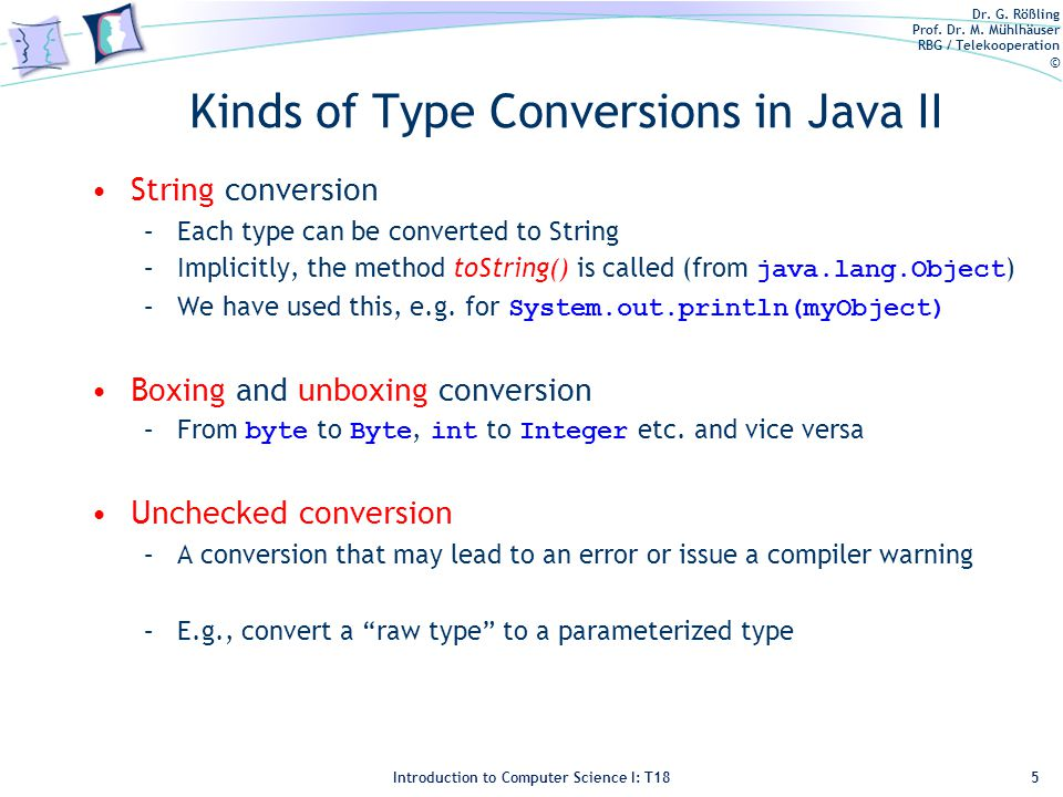 Dr. G. Rößling Prof. Dr. M. Mühlhäuser RBG / Telekooperation © Introduction to Computer Science I: T18 Kinds of Type Conversions in Java II String con