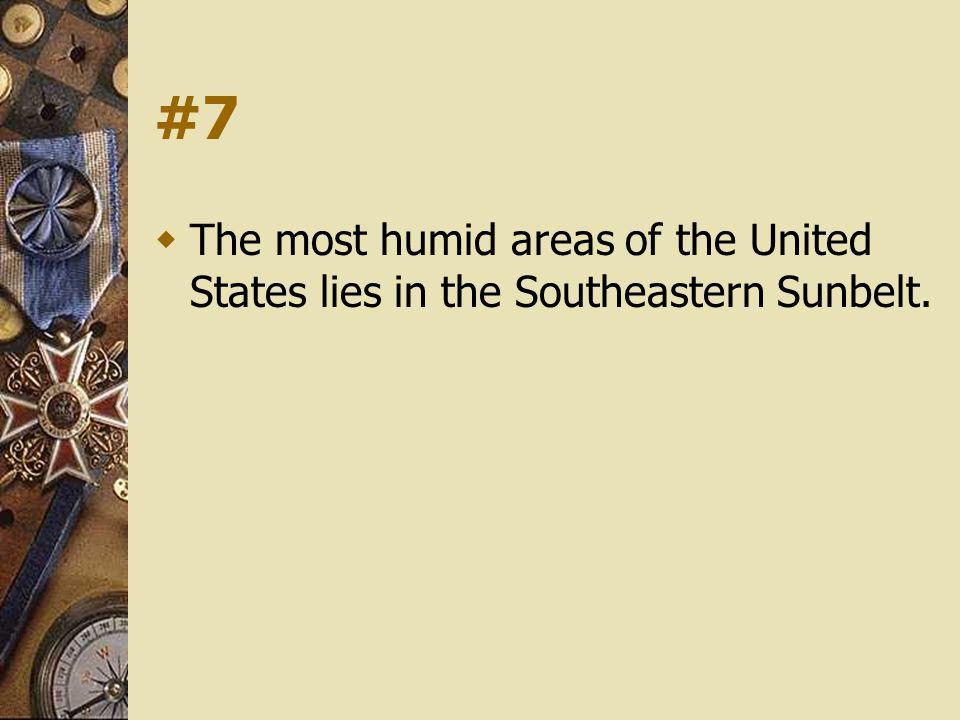 #7 The most humid areas of the United States lies in the Southeastern Sunbelt.