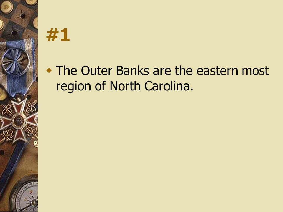 #1 The Outer Banks are the eastern most region of North Carolina.