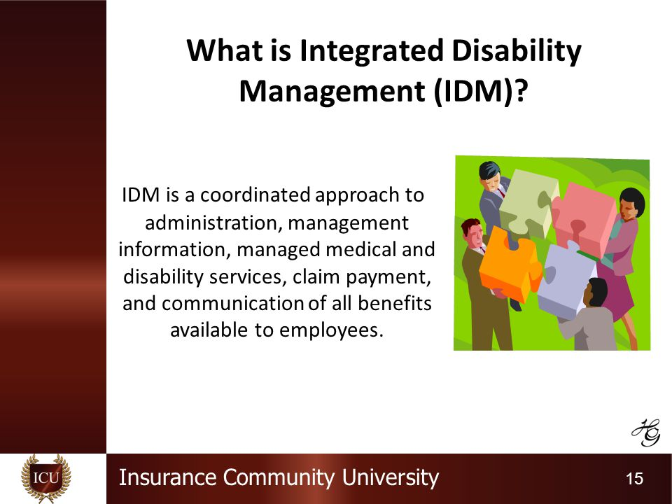 Insurance Community University 15 What is Integrated Disability Management (IDM).