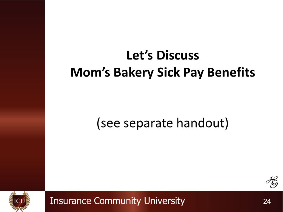 Insurance Community University 24 Lets Discuss Moms Bakery Sick Pay Benefits (see separate handout)
