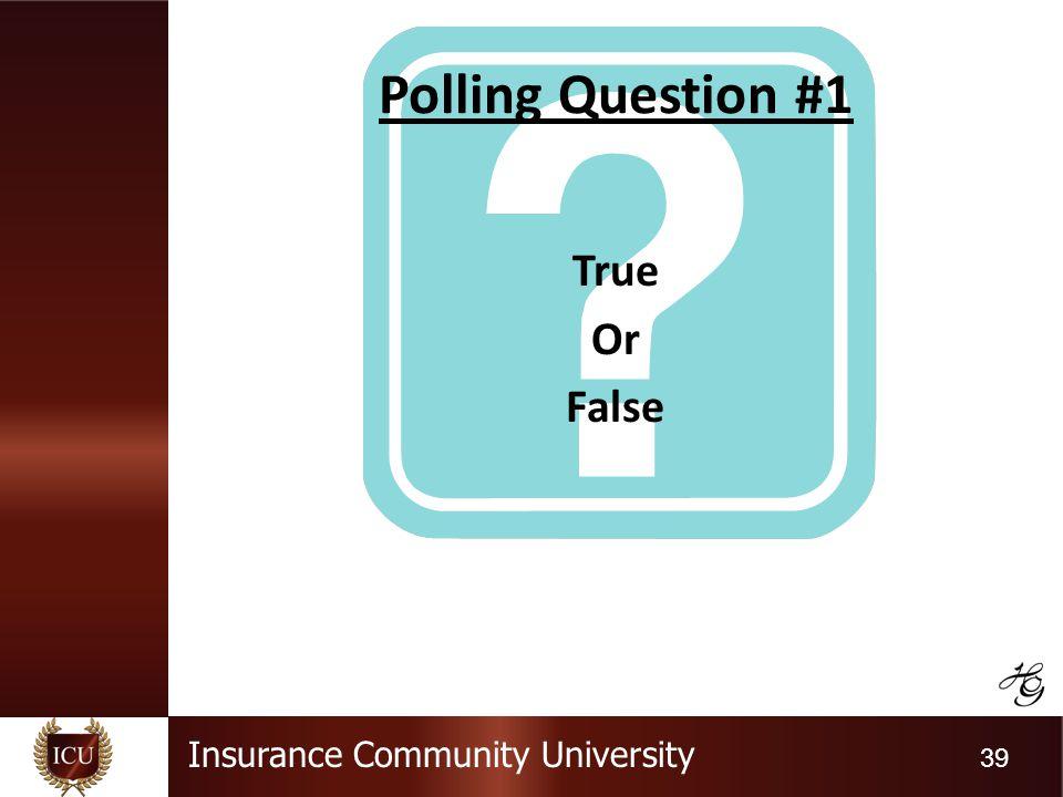 Insurance Community University 39 Polling Question #1 True Or False