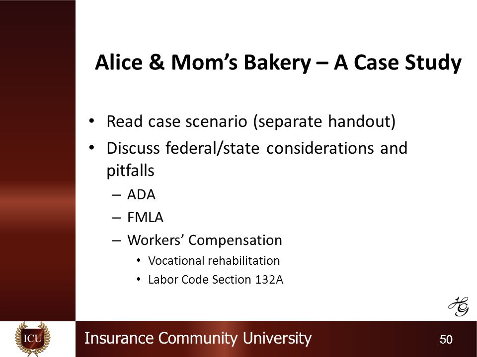Insurance Community University 50 Alice & Moms Bakery – A Case Study Read case scenario (separate handout) Discuss federal/state considerations and pi