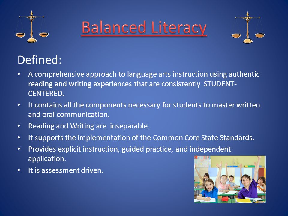 Defined: A comprehensive approach to language arts instruction using authentic reading and writing experiences that are consistently STUDENT- CENTERED