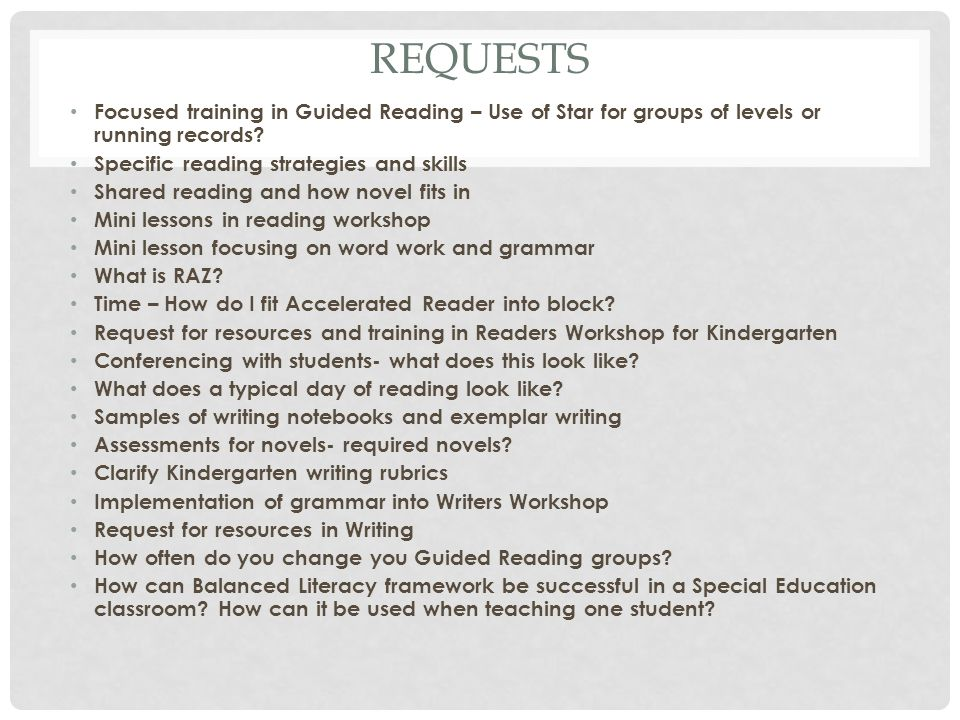 REQUESTS Focused training in Guided Reading – Use of Star for groups of levels or running records? Specific reading strategies and skills Shared readi