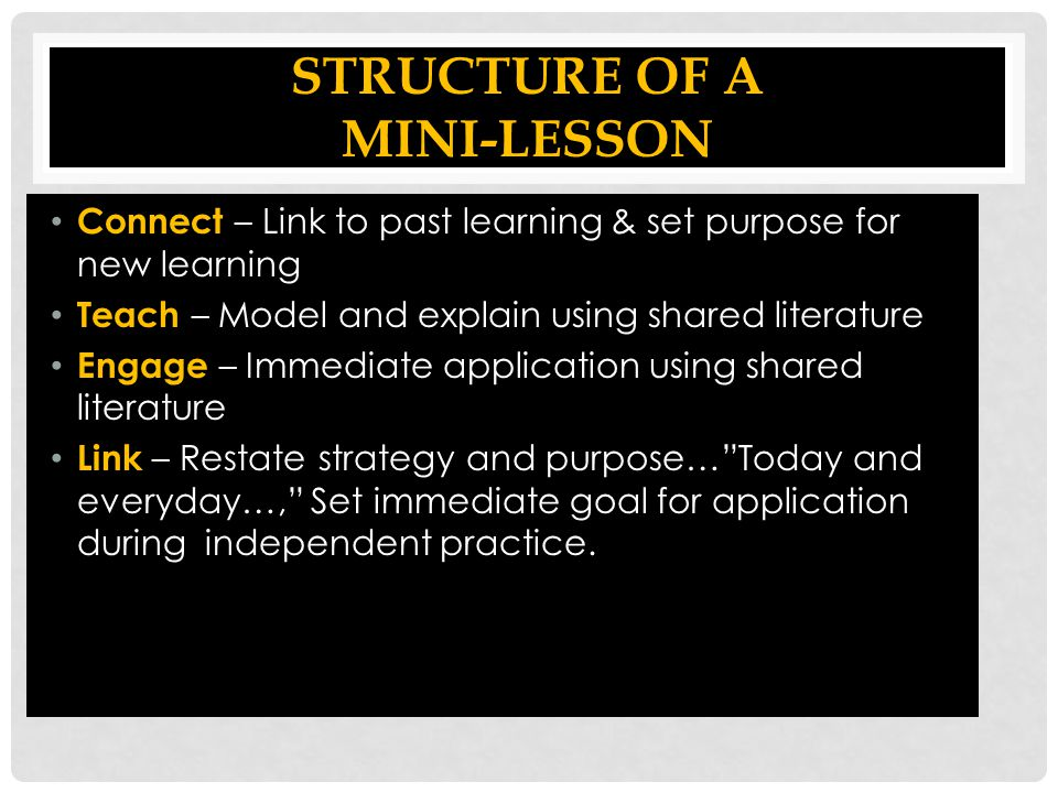 STRUCTURE OF A MINI-LESSON Connect – Link to past learning & set purpose for new learning Connect – Link to past learning & set purpose for new learni
