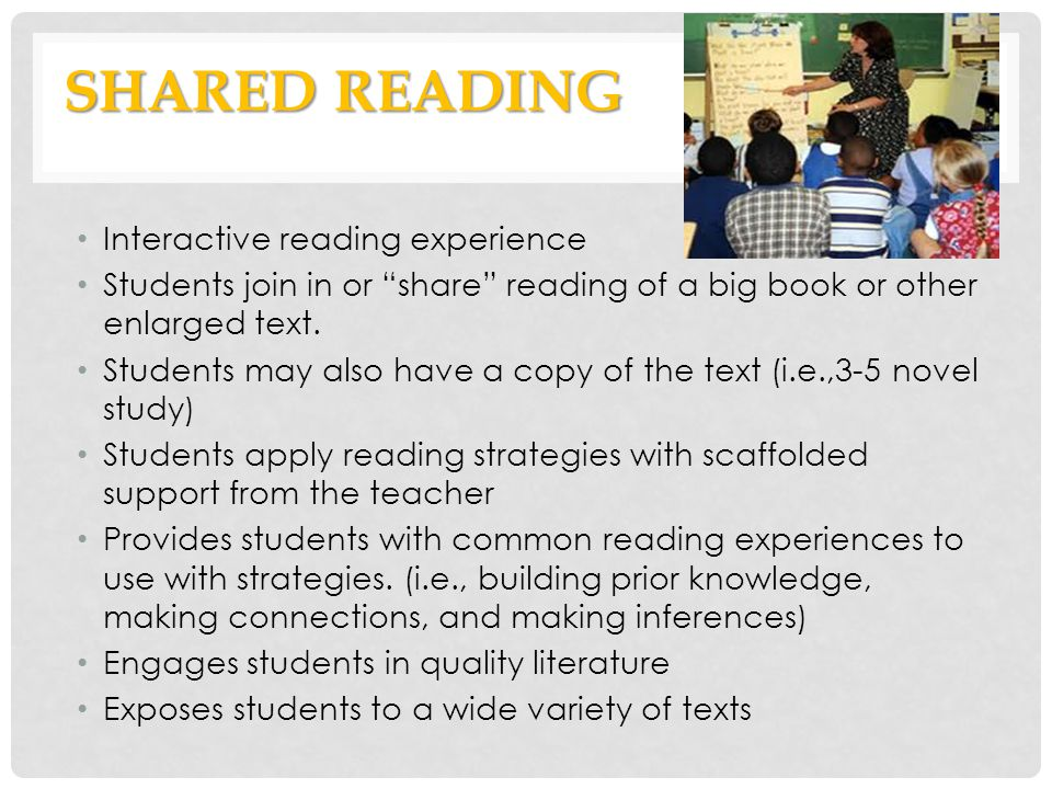 SHARED READING Interactive reading experience Students join in or share reading of a big book or other enlarged text. Students may also have a copy of