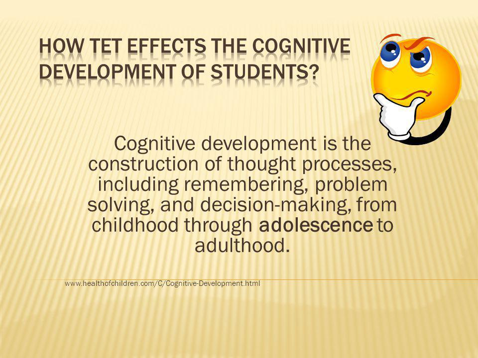 Cognitive development is the construction of thought processes, including remembering, problem solving, and decision-making, from childhood through ad