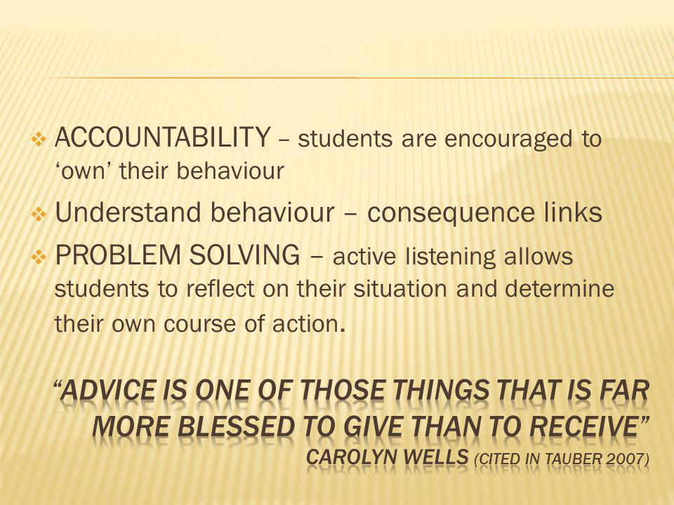 ACCOUNTABILITY – students are encouraged to own their behaviour Understand behaviour – consequence links PROBLEM SOLVING – active listening allows stu