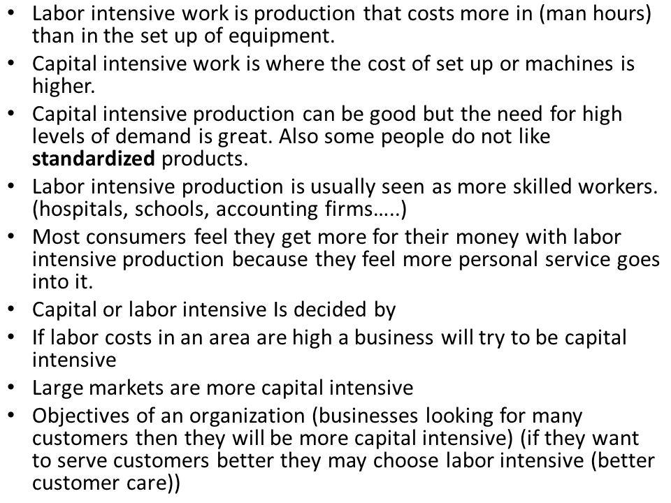 Labor intensive work is production that costs more in (man hours) than in the set up of equipment.