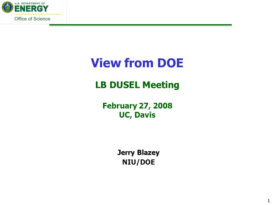 1 1 View from DOE LB DUSEL Meeting February 27, 2008 UC, Davis Jerry Blazey NIU/DOE