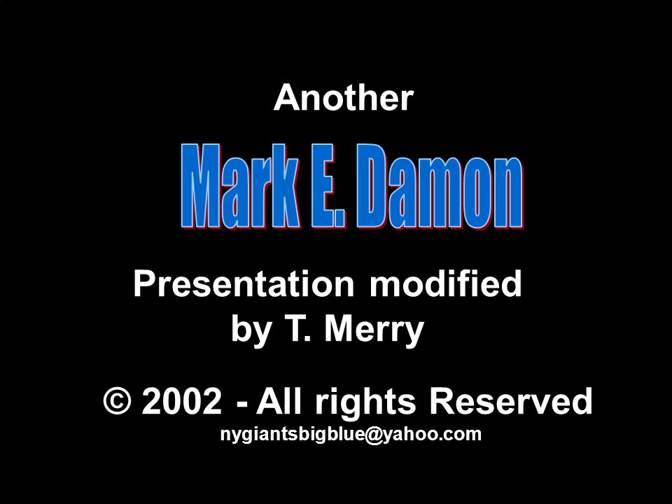 Another Presentation modified by T. Merry © 2002 - All rights Reserved nygiantsbigblue@yahoo.com