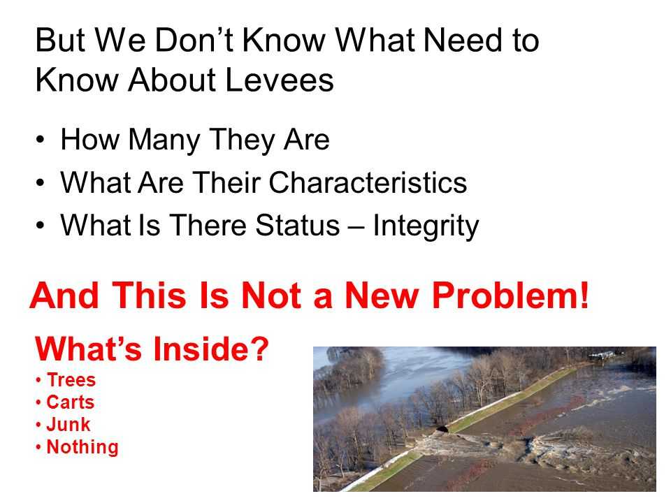 But We Dont Know What Need to Know About Levees How Many They Are What Are Their Characteristics What Is There Status – Integrity And This Is Not a New Problem.