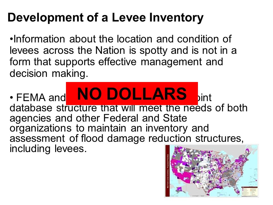 Development of a Levee Inventory Information about the location and condition of levees across the Nation is spotty and is not in a form that supports effective management and decision making.
