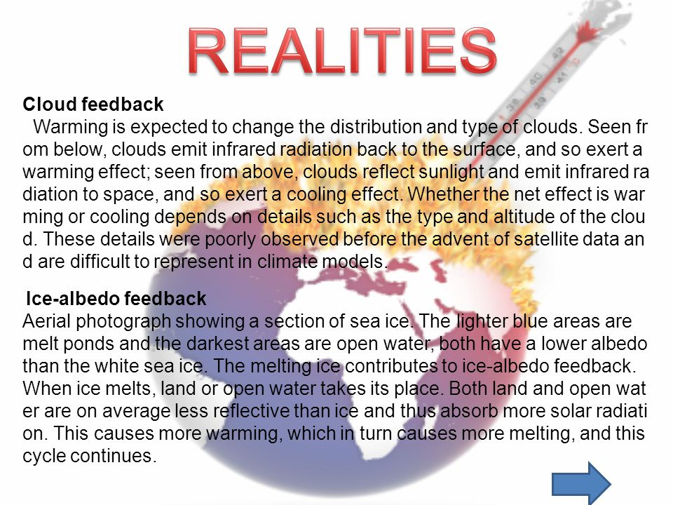 Cloud feedback Warming is expected to change the distribution and type of clouds. Seen fr om below, clouds emit infrared radiation back to the surface
