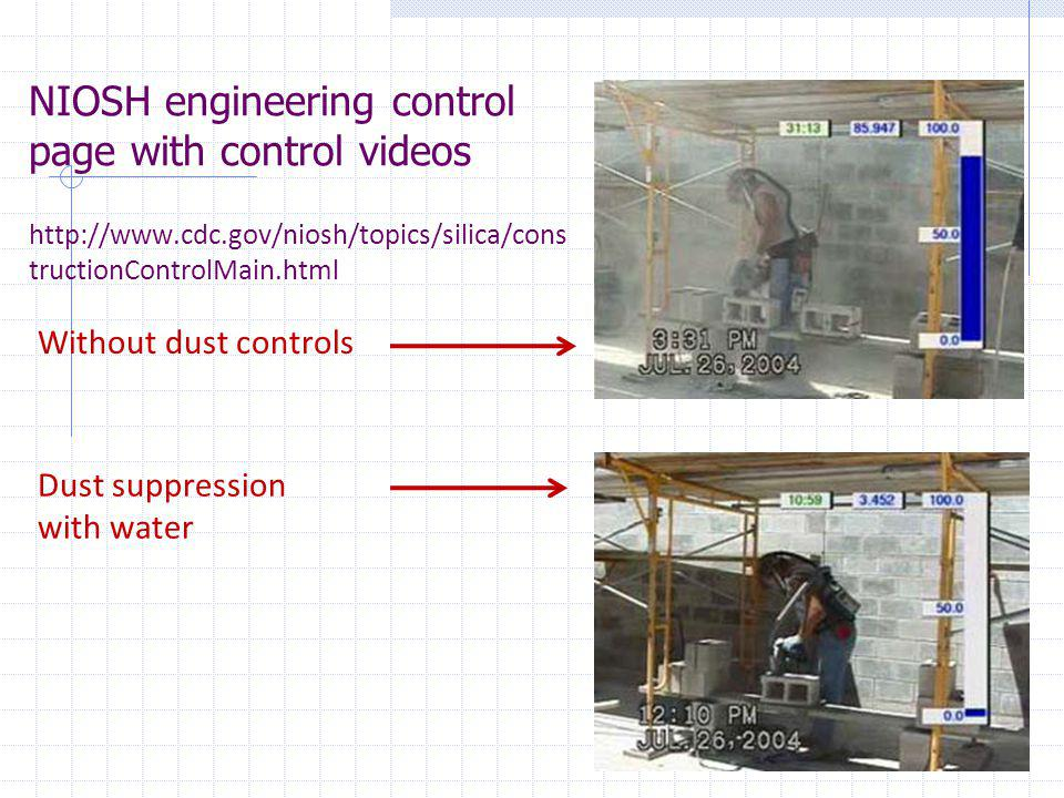 NIOSH engineering control page with control videos http://www.cdc.gov/niosh/topics/silica/cons tructionControlMain.html Without dust controls Dust sup
