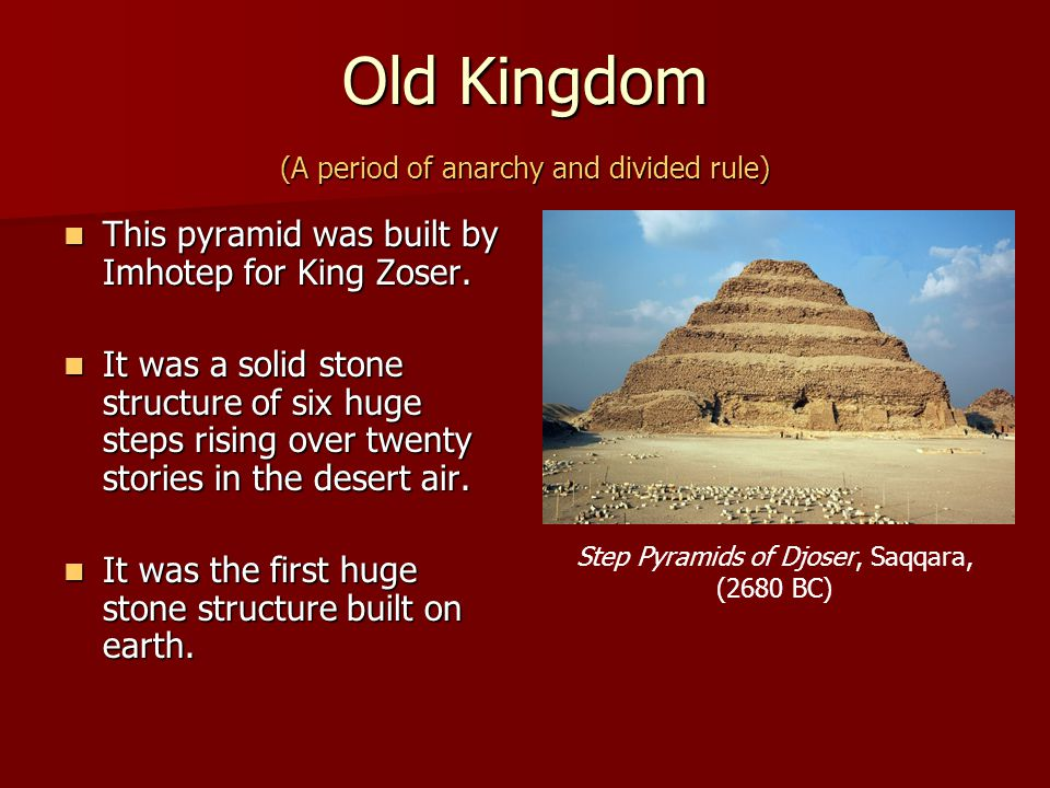 Old Kingdom (A period of anarchy and divided rule) This pyramid was built by Imhotep for King Zoser. This pyramid was built by Imhotep for King Zoser.