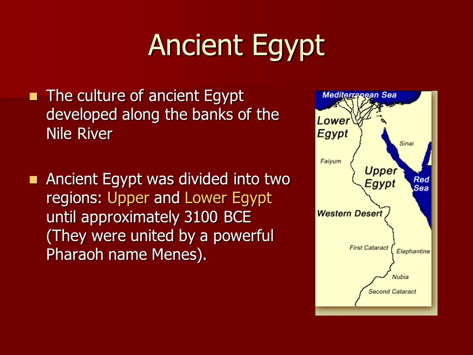Ancient Egypt The culture of ancient Egypt developed along the banks of the Nile River The culture of ancient Egypt developed along the banks of the N