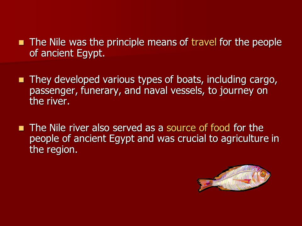 The Nile was the principle means of travel for the people of ancient Egypt. The Nile was the principle means of travel for the people of ancient Egypt