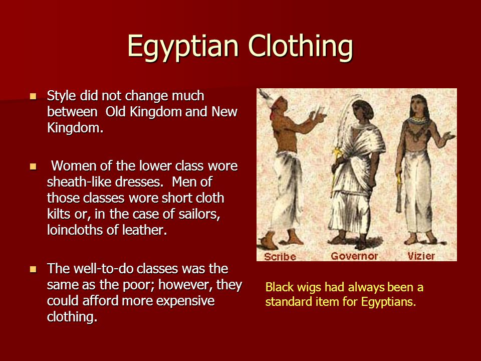 Egyptian Clothing Style did not change much between Old Kingdom and New Kingdom. Style did not change much between Old Kingdom and New Kingdom. Women