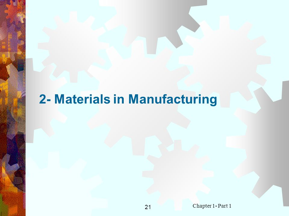 21 Chapter 1- Part 1 2- Materials in Manufacturing