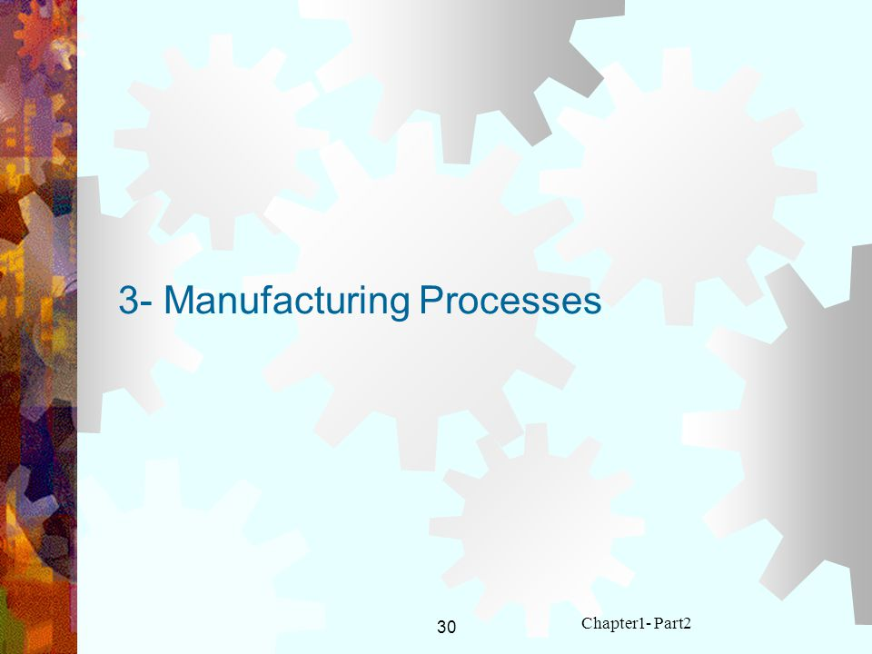 30 Chapter1- Part2 3- Manufacturing Processes