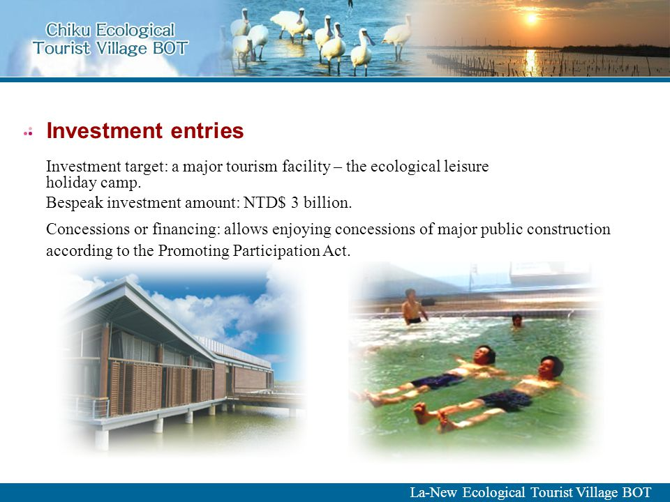 Investment entries Investment target: a major tourism facility – the ecological leisure holiday camp.