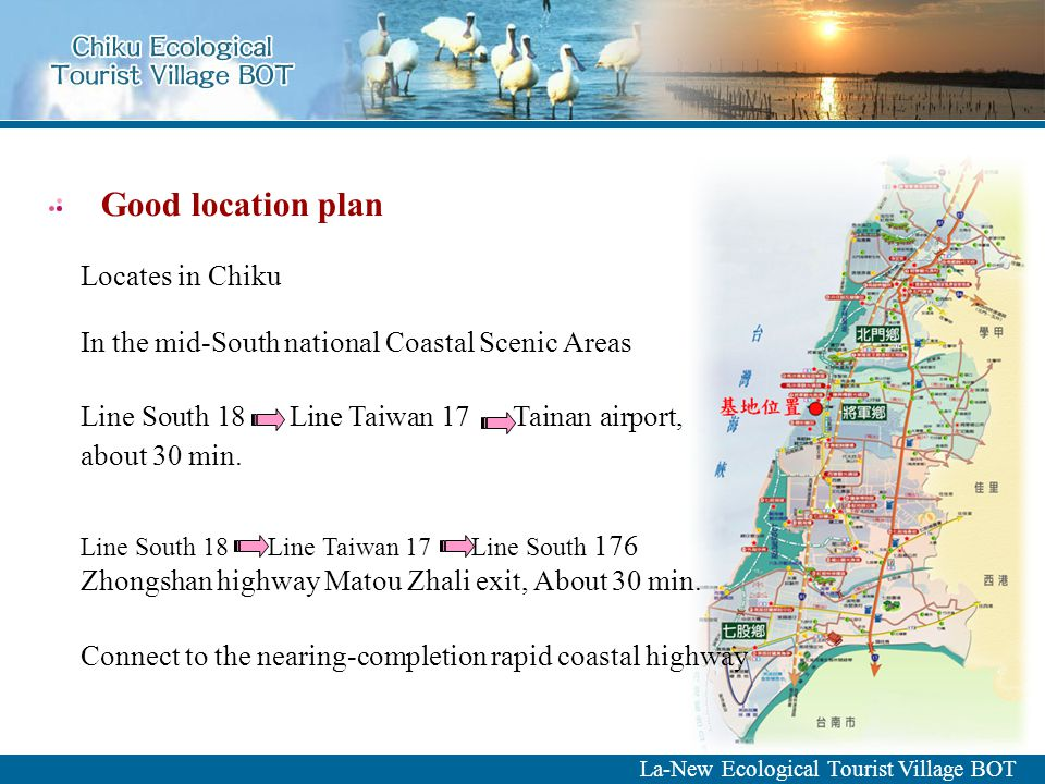 Good location plan Locates in Chiku In the mid-South national Coastal Scenic Areas Connect to the nearing-completion rapid coastal highway Line South 18 Line Taiwan 17 Line South 176 Zhongshan highway Matou Zhali exit, About 30 min.