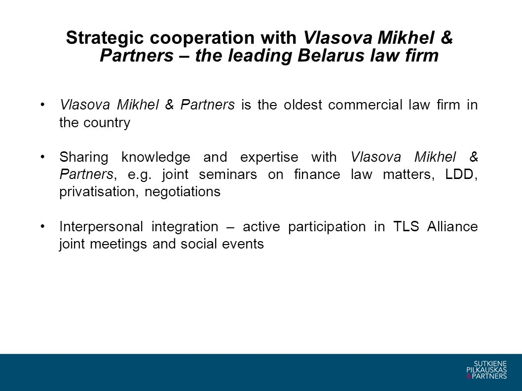 Strategic cooperation with Vlasova Mikhel & Partners – the leading Belarus law firm Vlasova Mikhel & Partners is the oldest commercial law firm in the country Sharing knowledge and expertise with Vlasova Mikhel & Partners, e.g.