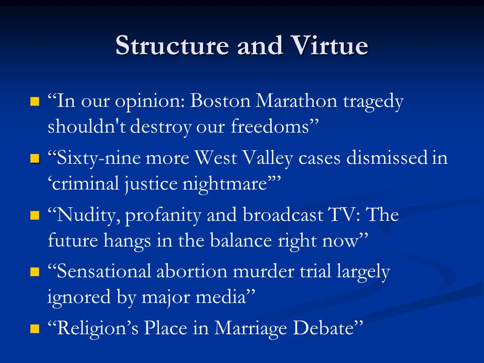 Structure and Virtue In our opinion: Boston Marathon tragedy shouldn't destroy our freedoms Sixty-nine more West Valley cases dismissed in criminal ju