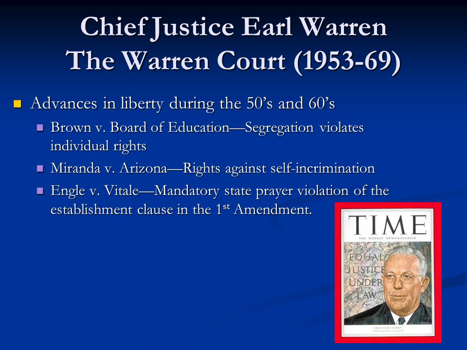 Chief Justice Earl Warren The Warren Court (1953-69) Advances in liberty during the 50s and 60s Advances in liberty during the 50s and 60s Brown v. Bo