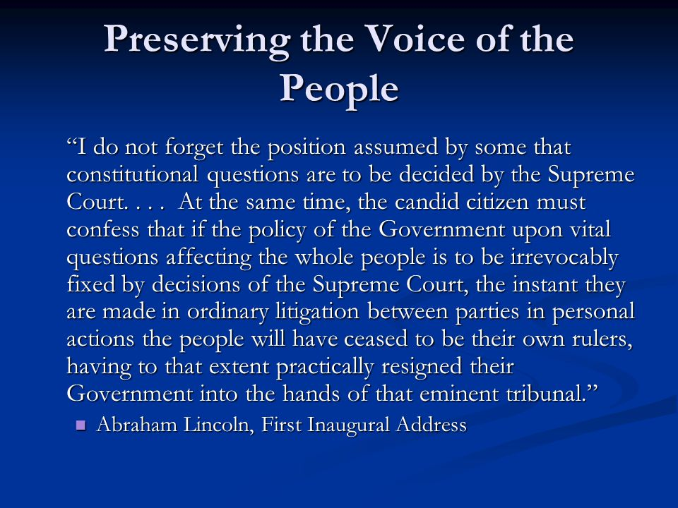 Preserving the Voice of the People I do not forget the position assumed by some that constitutional questions are to be decided by the Supreme Court....