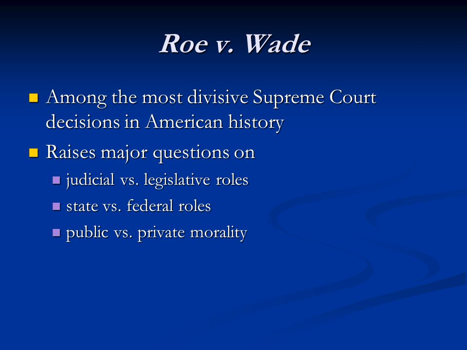 Roe v. Wade Among the most divisive Supreme Court decisions in American history Among the most divisive Supreme Court decisions in American history Ra