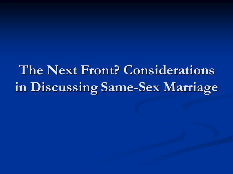 The Next Front? Considerations in Discussing Same-Sex Marriage
