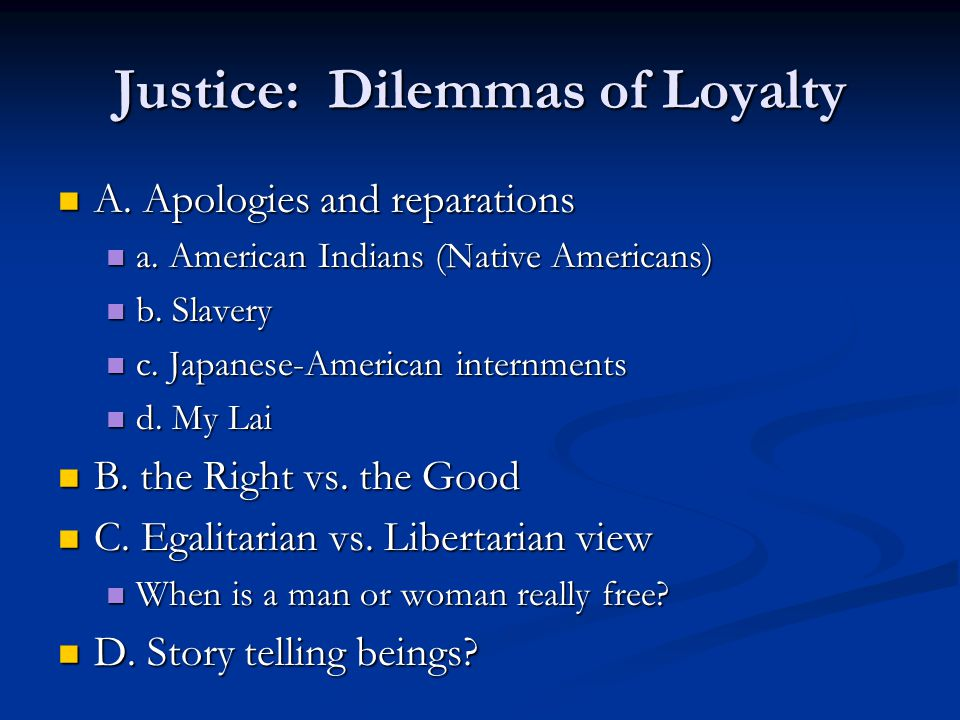 Justice: Dilemmas of Loyalty A.Apologies and reparations A.