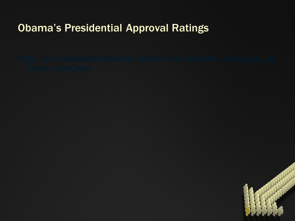 Obamas Presidential Approval Ratings http://www.realclearpolitics.com/epolls/other/president_obama_job_ap proval-1044.html