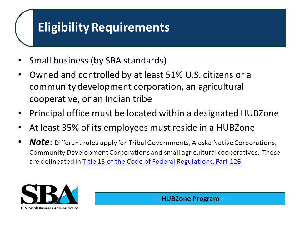 Eligibility Requirements Small business (by SBA standards) Owned and controlled by at least 51% U.S.