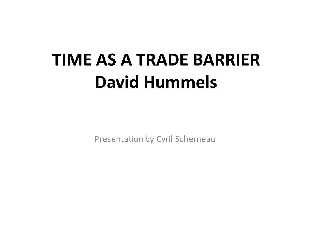 TIME AS A TRADE BARRIER David Hummels Presentation by Cyril Scherneau